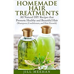 Homemade Hair Treatments: All Natural DIY Recipes that Promote Healthy and Beautiful Hair (Shampoos, Conditioners, and Hair Growth)