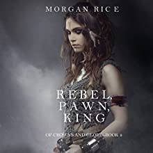 Rebel, Pawn, King: Of Crowns and Glory, Book 4 Audiobook by Morgan Rice Narrated by Wayne Farrell