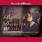 The Bishop's Daughter: Daughters of Lancaster County, Book 3 (       UNABRIDGED) by Wanda E. Brunstetter Narrated by Christina Moore