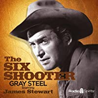 The Six Shooter: Gray Steel  by Frank Burt Narrated by James Stewart