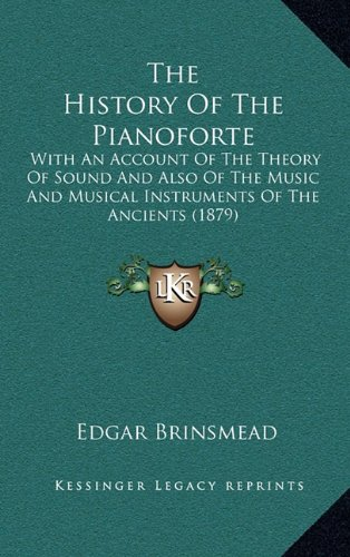 The History of the Pianoforte: With an Account of the Theory of Sound and Also of the Music and Musical Instruments of the Ancients (1879)