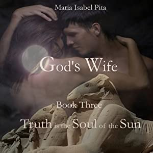 God's Wife - Book Three: Truth is the Soul of the Sun | [Maria Isabel Pita]