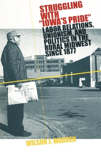 Struggling With Iowas Pride: Labor Relations, Unionism,...