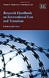 Research Handbook on International Law and Terrorism (Research Handbooks in International Law series) (Elgar Original reference)