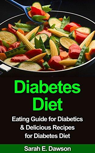 Diabetes Diet: Eating Guide for Diabetics & Delicious Recipes for Diabetes Diet (Diabetes Food, Diabetic Cookbook, Control Blood Sugar, Diabetes Cure, Diabetic Living) by Sarah E. Dawson
