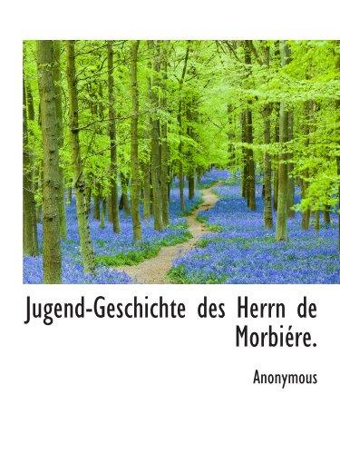 Jugend-Geschichte des Herrn de Morbiére.