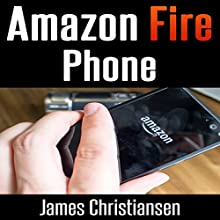 Amazon Fire Phone: The Pros & Cons of the Fire Phone Plus How It Compares to iPhone & Samsung Galaxy (       UNABRIDGED) by James Christiansen Narrated by Joseph Benjamin, Jireh Pabellon