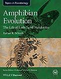 Amphibian Evolution (Topics in Paleobiology)