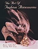 img - for The Art of Fashion Accessories: A Twentieth Century Retrospective book / textbook / text book