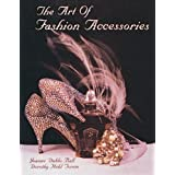 The Art of Fashion Accessories: A Twentieth Century Retrospective ~ Joanne Dubbs Ball
