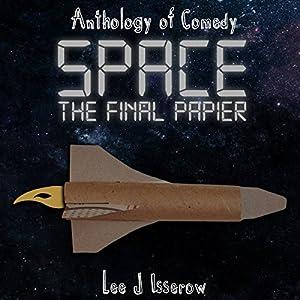 Space: The Final Papier Hörbuch von Lee J Isserow Gesprochen von: Lee Isserow