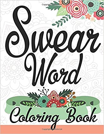 Swear Word Coloring Book: Best seller of Adult coloring book Amazing way for relaxation