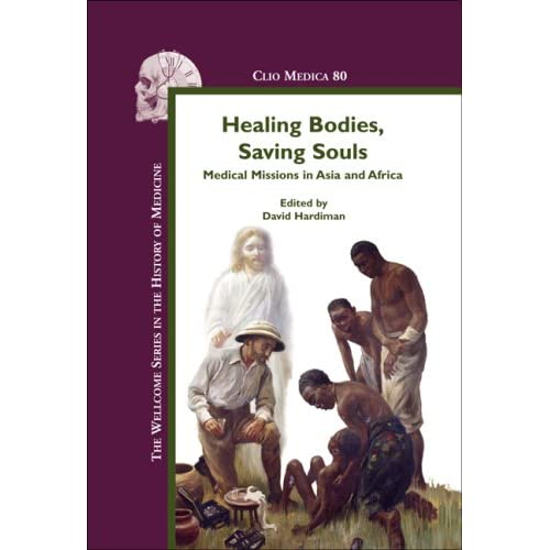 Healing-Bodies-Saving-Souls-Medical-Missions-in-Asia-and-Africa-David-Hardiman
