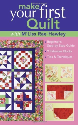 Make Your First Quilt With M'liss Rae Hawley: Beginner's Step-by-step Guide, 9 Fabulous Blocks, Tips & Techniques [Paperback]