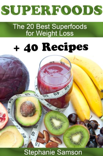 Superfoods: The 20 Best Superfoods for Weight Loss + 40 Recipes by Stephanie Samson