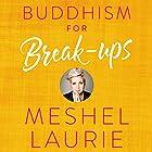 Buddhism for Break-ups Hörbuch von Meshel Laurie Gesprochen von: Meshel Laurie