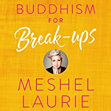 Buddhism for Break-ups Audiobook by Meshel Laurie Narrated by Meshel Laurie