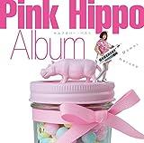 Pink Hippo Album~����ե��С����٥���~