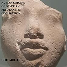 Nubian Origins of Egyptian Predynastic Civilization (       UNABRIDGED) by Gert Muller Narrated by Marie Hoffman