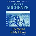 The World Is My Home: A Memoir (       UNABRIDGED) by James A. Michener Narrated by Alexander Adams