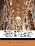 img - for Annotatio Ad Epistolam Jacobi Perpetua Cum Brevi Tractatione Isagogica (Latin Edition) book / textbook / text book