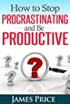How to Stop Procrastination and be Pr...