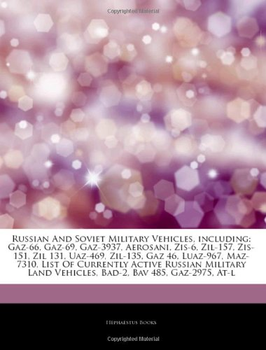 Articles on Russian and Soviet Military Vehicles, Including: Gaz-66, Gaz-69, Gaz-3937, Aerosani, Zis-6, Zil-157, Zis-151, Zil 131, Uaz-469, Zil-135, G