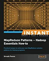 Instant MapReduce Patterns: Hadoop Essentials How-to Front Cover