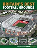 Britain's Best Football Grounds from the Air (Discovery Guides)