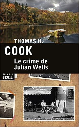 Le crime de Julian Wells de Thomas H Cook