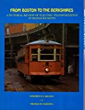 img - for From Boston to the Berkshires: Pictorial Review of Electric Transportation in Massachusetts (Bulletin, No 21) book / textbook / text book