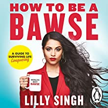 How to Be a Bawse: A Guide to Conquering Life Audiobook by Lilly Singh Narrated by Lilly Singh
