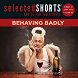Selected Shorts: Behaving Badly (Selected Shorts: Let Us Tell You a Story)
