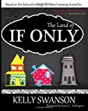The Land Of If Only: A little story for those who are small - with a message big enough for us all.