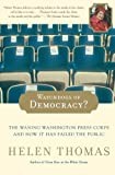 Watchdogs of Democracy?: The Waning Washington Press Corps and How It Has Failed the Public (0743267826) by Thomas, Helen
