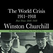 The World Crisis 1911-1918 - Part Three 1916-1918 Audiobook by Sir Winston Churchill Narrated by Christian Rodska