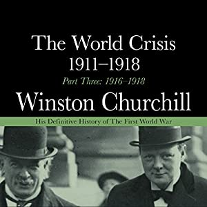 The World Crisis 1911-1918 - Part Three 1916-1918 Audiobook