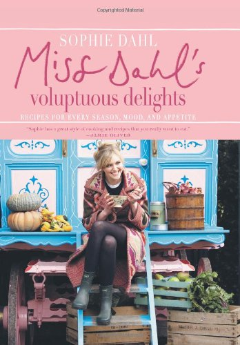 Miss Dahl's Voluptuous Delights: Recipes for Every Season, Mood, and Appetite: Sophie Dahl: 9780061450990: Amazon.com: Books