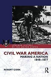 Civil War America: Making a Nation, 1848-1877 (Longman History of America)