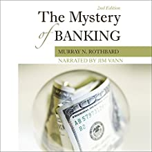 The Mystery of Banking Audiobook by Murray N. Rothbard Narrated by Jim Vann