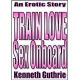 Train Love: Sex Onboard (Train Love Series Novella #1)