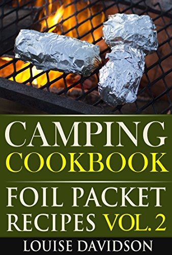 Camping Cookbook: Foil Packet Recipes Vol. 2 by Louise Davidson