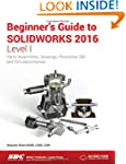 Beginner's Guide to Solidworks 2016 -...