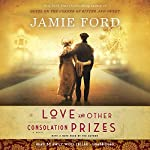 Love and Other Consolation Prizes: A Novel | Jamie Ford