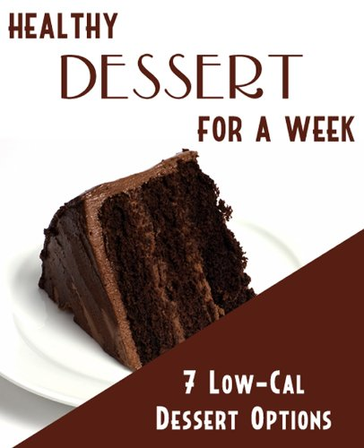 Healthy Dessert For A Week: 7 Low Calorie Dessert Options!