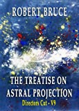 The Treatise on Astral Projection:Director's Cut, V9 (English Edition)