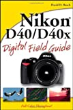 Nikon D40/D40x Digital Field Guide (0470171480) by Busch, David D.