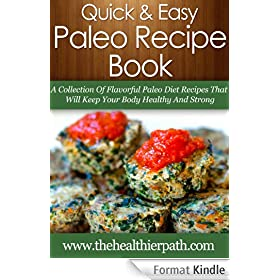Paleo Recipes: A Collection Of Flavorful Paleo Diet Recipes That Will Keep Your Body Healthy And Strong (Quick & Easy Recipes) (English Edition)