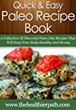 Paleo Recipes: A Collection Of Flavorful Paleo Diet Recipes That Will Keep Your Body Healthy And Strong (Quick & Easy Recipes)