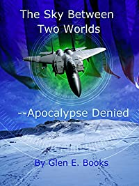 (FREE on 7/16) The Sky Between Two Worlds: Part 1 - Apocalypse Denied by Glen E. Books - http://eBooksHabit.com